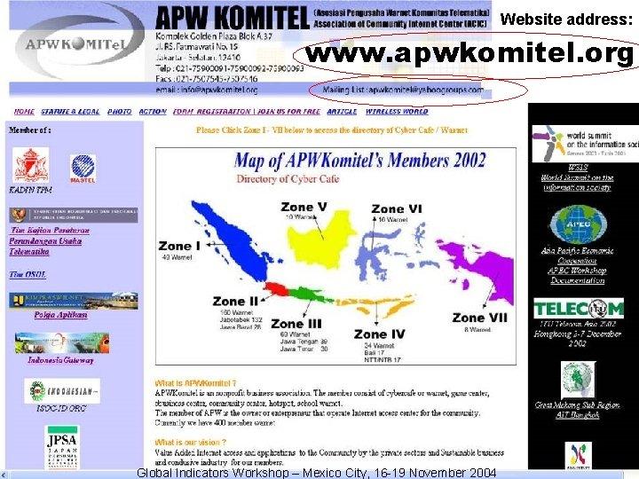 Website address: www. apwkomitel. org Global Indicators Workshop – Mexico City, 16 -19 November