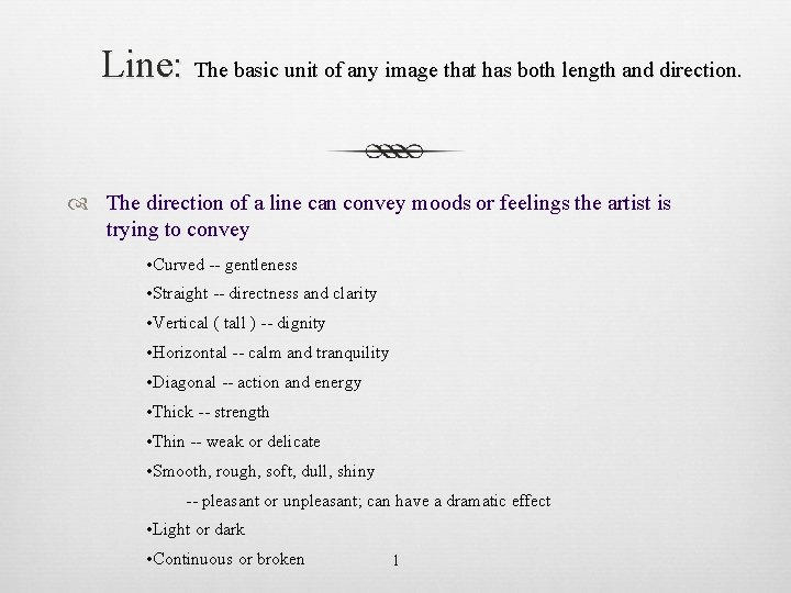 Line: The basic unit of any image that has both length and direction. The