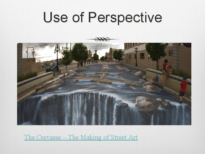 Use of Perspective The Crevasse – The Making of Street Art