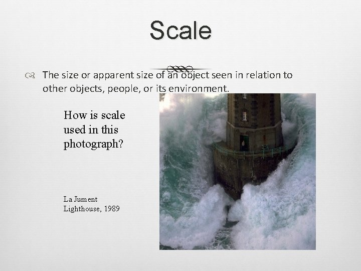Scale The size or apparent size of an object seen in relation to other