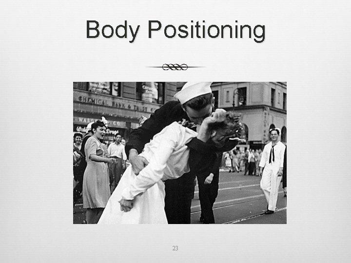 Body Positioning 23