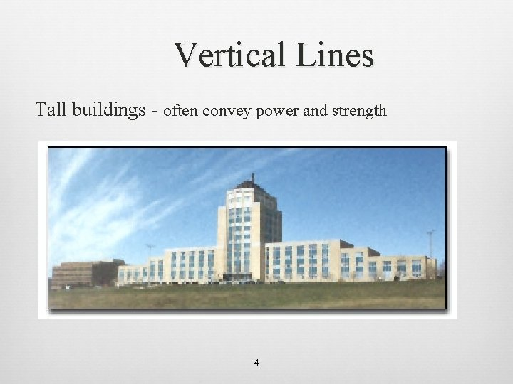 Vertical Lines Tall buildings - often convey power and strength 4