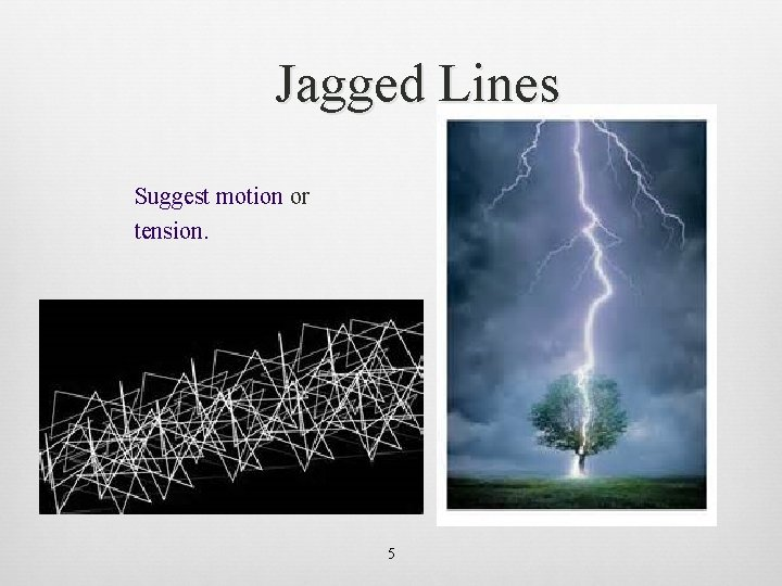 Jagged Lines Suggest motion or tension. 5