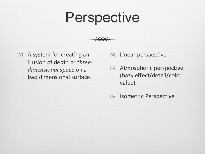 Perspective A system for creating an illusion of depth or threedimensional space on a