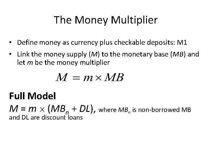 The Money Multiplier • Define money as currency plus checkable deposits: M 1 •