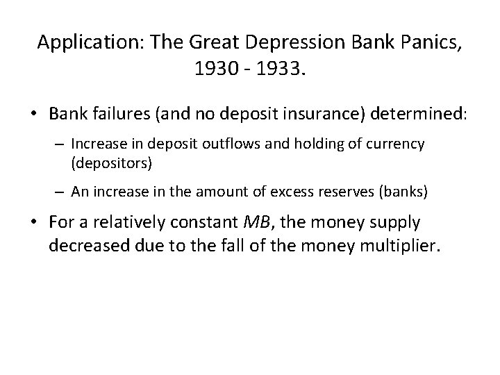 Application: The Great Depression Bank Panics, 1930 - 1933. • Bank failures (and no