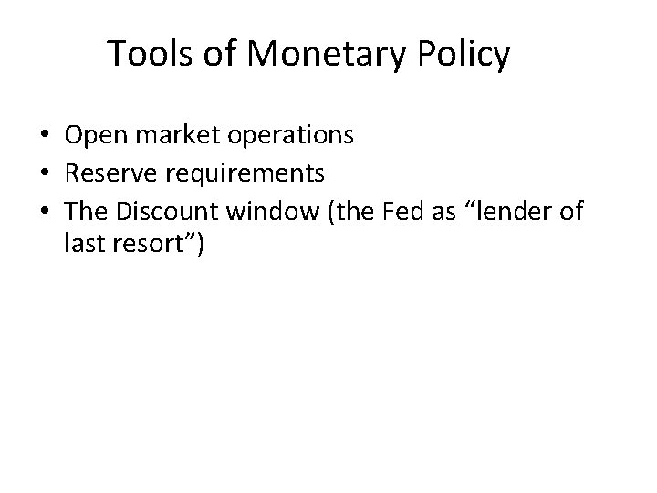 Tools of Monetary Policy • Open market operations • Reserve requirements • The Discount