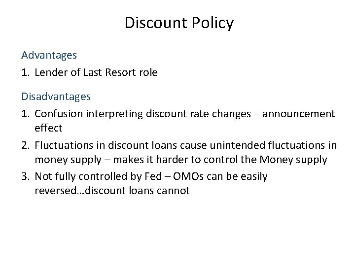 Discount Policy Advantages 1. Lender of Last Resort role Disadvantages 1. Confusion interpreting discount