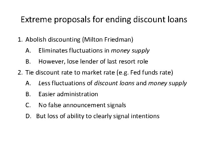 Extreme proposals for ending discount loans 1. Abolish discounting (Milton Friedman) A. Eliminates fluctuations