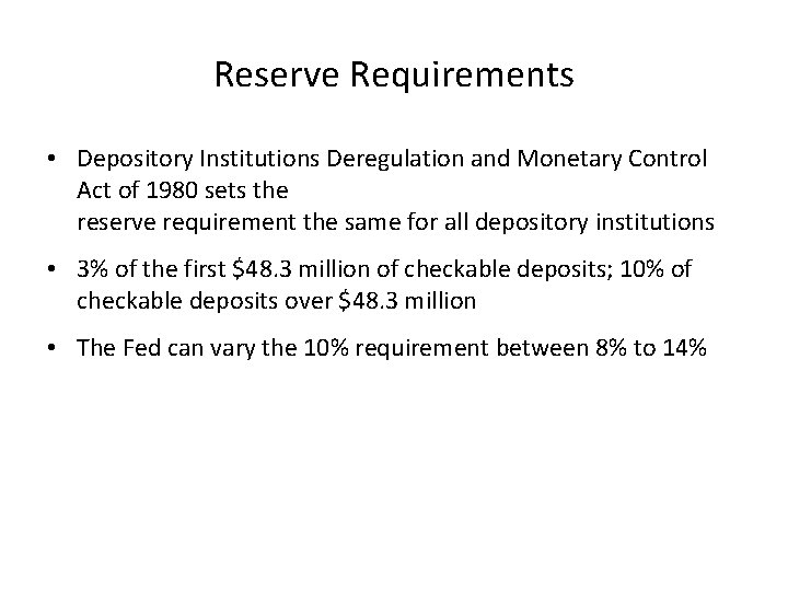 Reserve Requirements • Depository Institutions Deregulation and Monetary Control Act of 1980 sets the