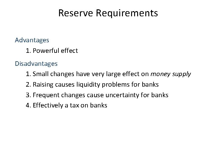 Reserve Requirements Advantages 1. Powerful effect Disadvantages 1. Small changes have very large effect