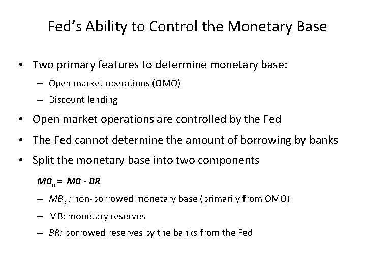 Fed's Ability to Control the Monetary Base • Two primary features to determine monetary