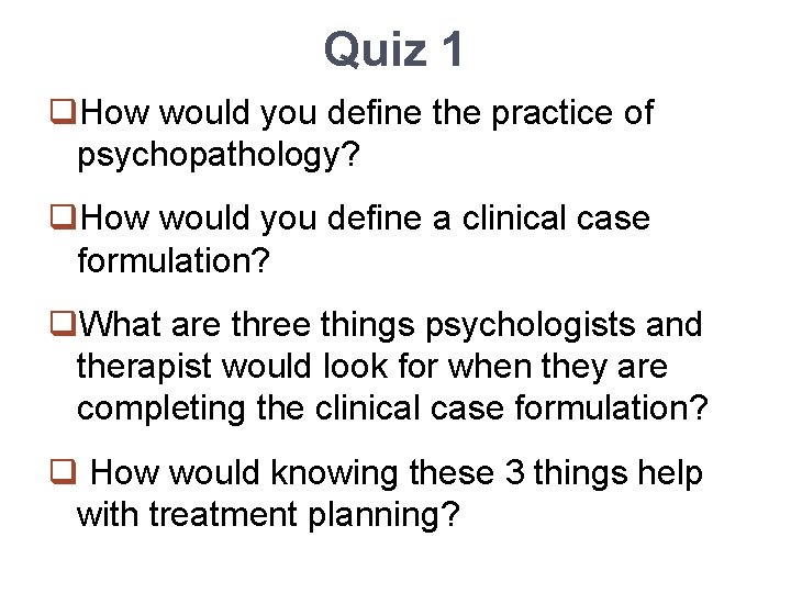 Quiz 1 q. How would you define the practice of psychopathology? q. How would
