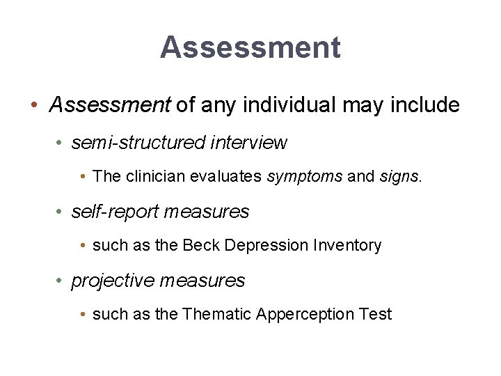 Assessment • Assessment of any individual may include • semi-structured interview • The clinician