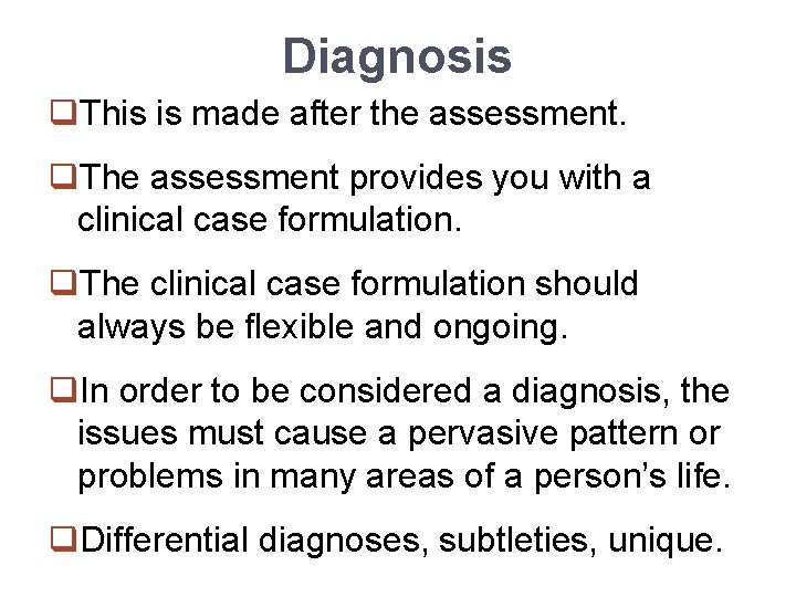 Diagnosis q. This is made after the assessment. q. The assessment provides you with