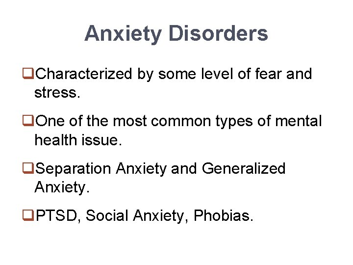 Anxiety Disorders q. Characterized by some level of fear and stress. q. One of
