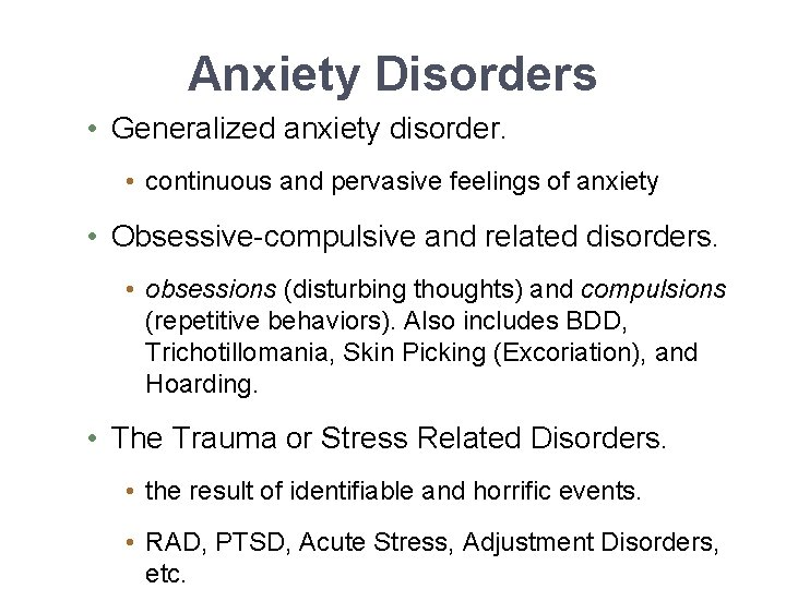 Anxiety Disorders • Generalized anxiety disorder. • continuous and pervasive feelings of anxiety •