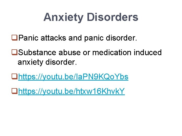 Anxiety Disorders q. Panic attacks and panic disorder. q. Substance abuse or medication induced