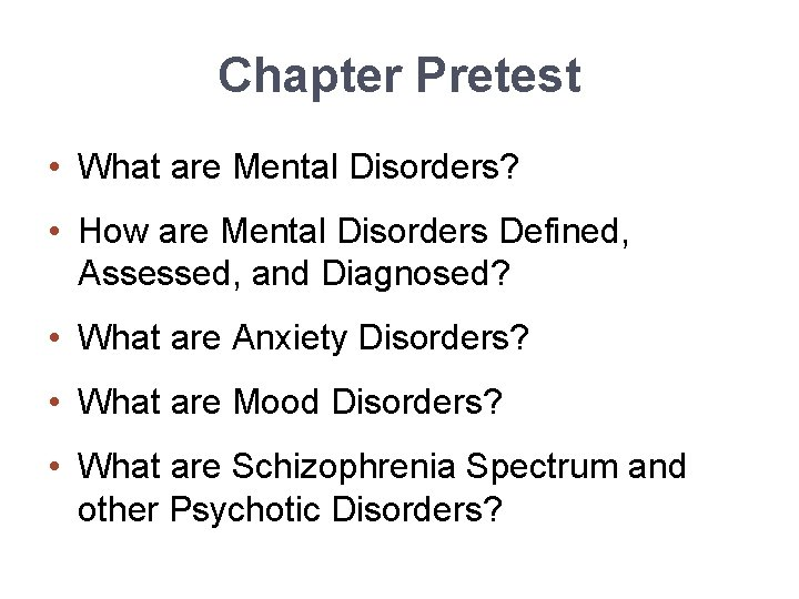 Chapter Pretest • What are Mental Disorders? • How are Mental Disorders Defined, Assessed,