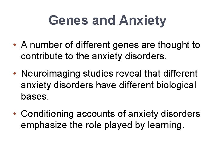 Genes and Anxiety • A number of different genes are thought to contribute to