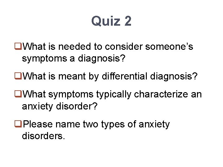 Quiz 2 q. What is needed to consider someone's symptoms a diagnosis? q. What