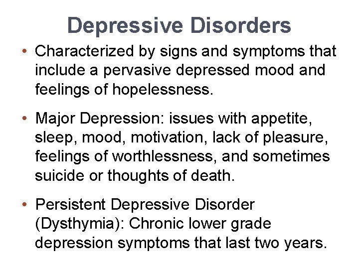 Depressive Disorders • Characterized by signs and symptoms that include a pervasive depressed mood