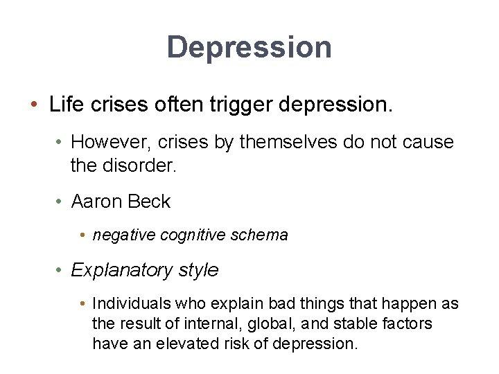 Depression • Life crises often trigger depression. • However, crises by themselves do not