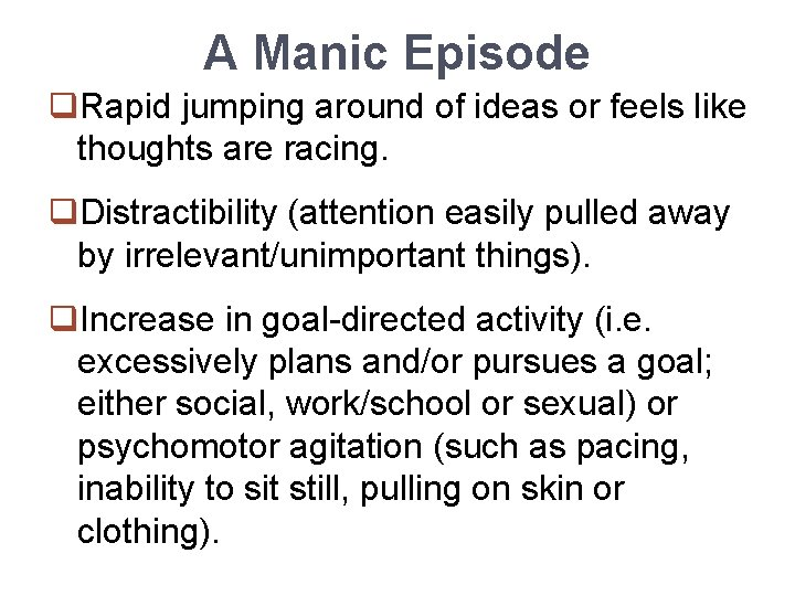 A Manic Episode q. Rapid jumping around of ideas or feels like thoughts are