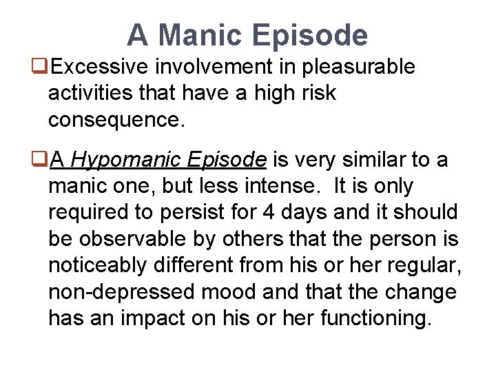 A Manic Episode q. Excessive involvement in pleasurable activities that have a high risk