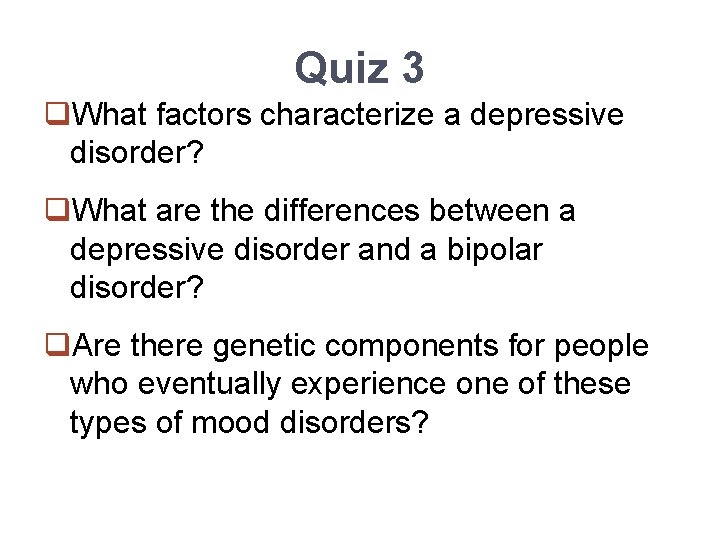 Quiz 3 q. What factors characterize a depressive disorder? q. What are the differences