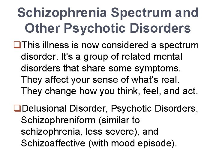 Schizophrenia Spectrum and Other Psychotic Disorders q. This illness is now considered a spectrum