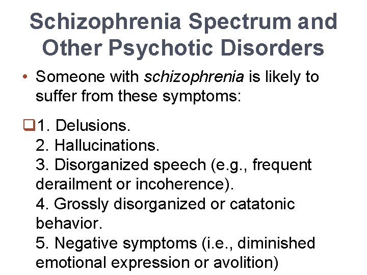 Schizophrenia Spectrum and Other Psychotic Disorders • Someone with schizophrenia is likely to suffer