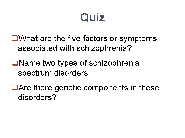 Quiz q. What are the five factors or symptoms associated with schizophrenia? q. Name