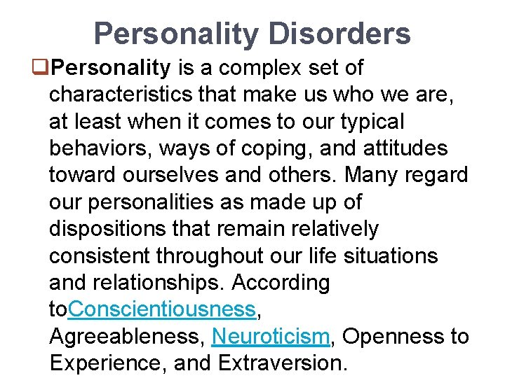 Personality Disorders q. Personality is a complex set of characteristics that make us who