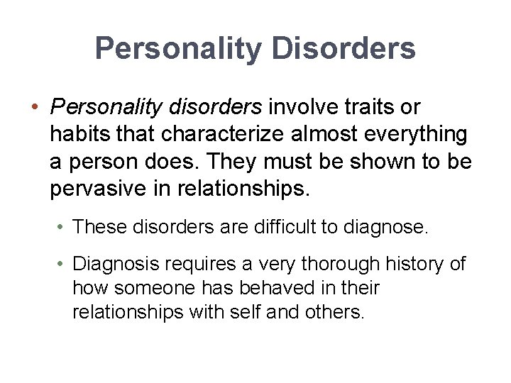 Personality Disorders • Personality disorders involve traits or habits that characterize almost everything a