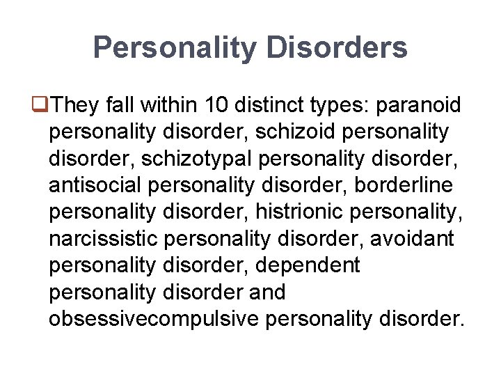 Personality Disorders q. They fall within 10 distinct types: paranoid personality disorder, schizotypal personality