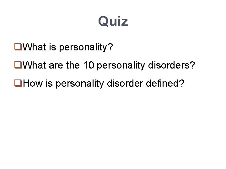 Quiz q. What is personality? q. What are the 10 personality disorders? q. How