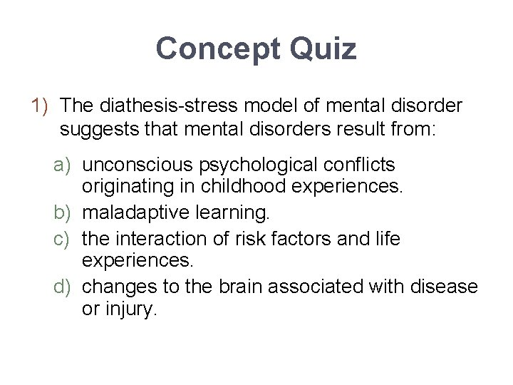 Concept Quiz 1) The diathesis-stress model of mental disorder suggests that mental disorders result