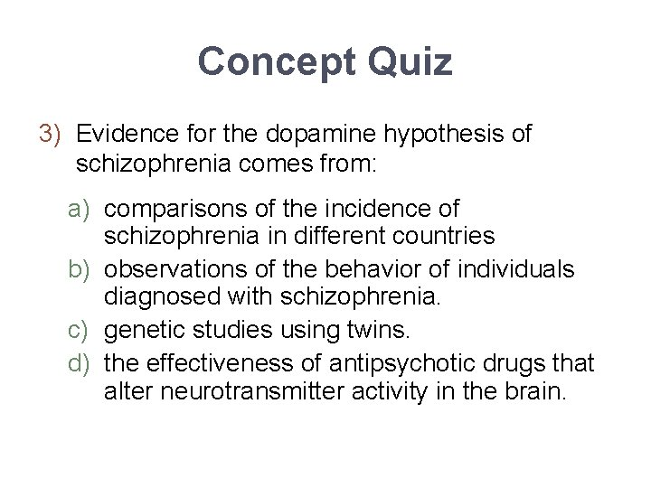 Concept Quiz 3) Evidence for the dopamine hypothesis of schizophrenia comes from: a) comparisons