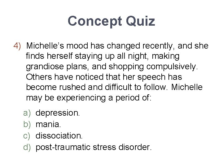 Concept Quiz 4) Michelle's mood has changed recently, and she finds herself staying up