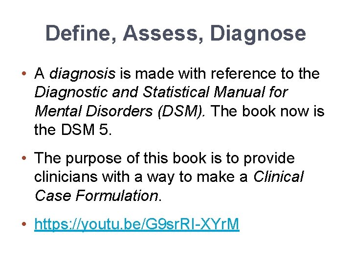 Define, Assess, Diagnose • A diagnosis is made with reference to the Diagnostic and