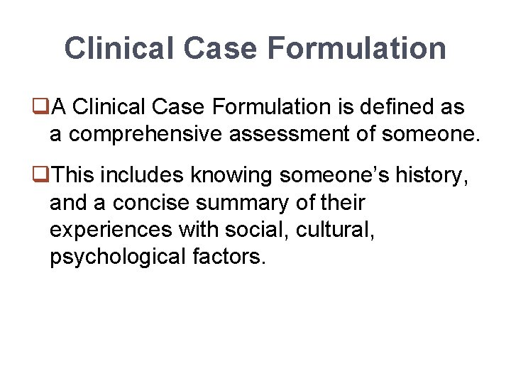 Clinical Case Formulation q. A Clinical Case Formulation is defined as a comprehensive assessment