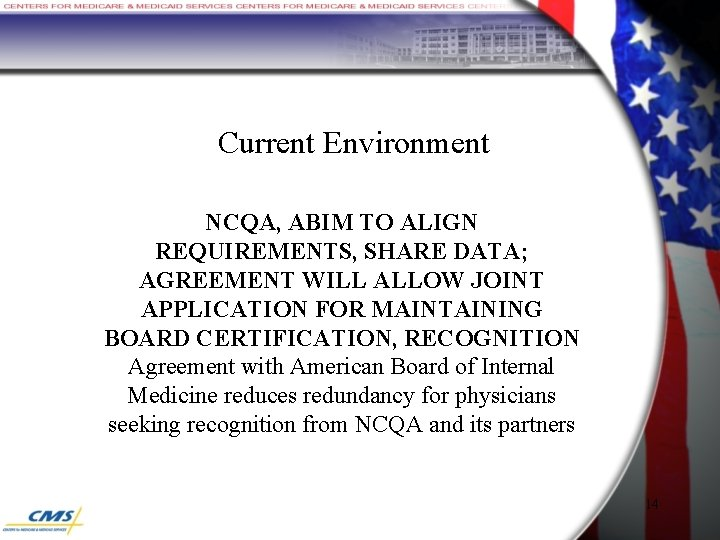 Current Environment NCQA, ABIM TO ALIGN REQUIREMENTS, SHARE DATA; AGREEMENT WILL ALLOW JOINT APPLICATION