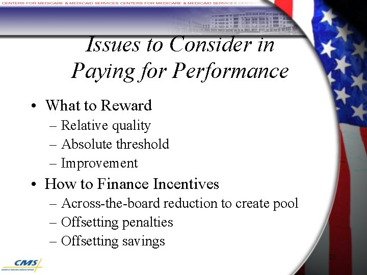 Issues to Consider in Paying for Performance • What to Reward – Relative quality