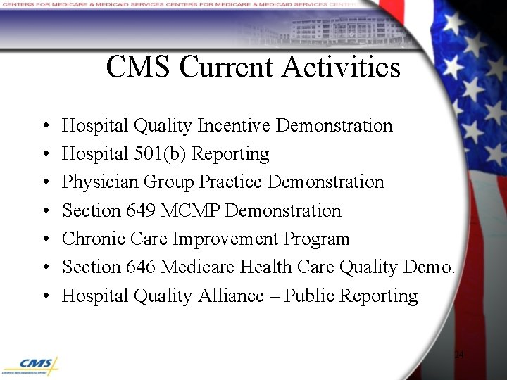 CMS Current Activities • • Hospital Quality Incentive Demonstration Hospital 501(b) Reporting Physician Group