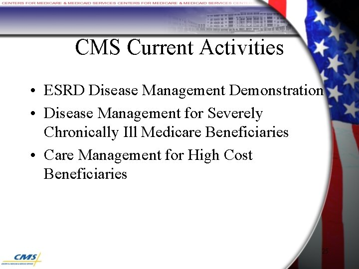 CMS Current Activities • ESRD Disease Management Demonstration • Disease Management for Severely Chronically