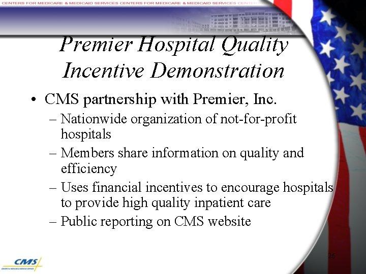 Premier Hospital Quality Incentive Demonstration • CMS partnership with Premier, Inc. – Nationwide organization