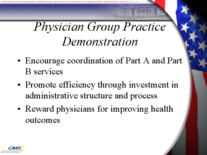 Physician Group Practice Demonstration • Encourage coordination of Part A and Part B services