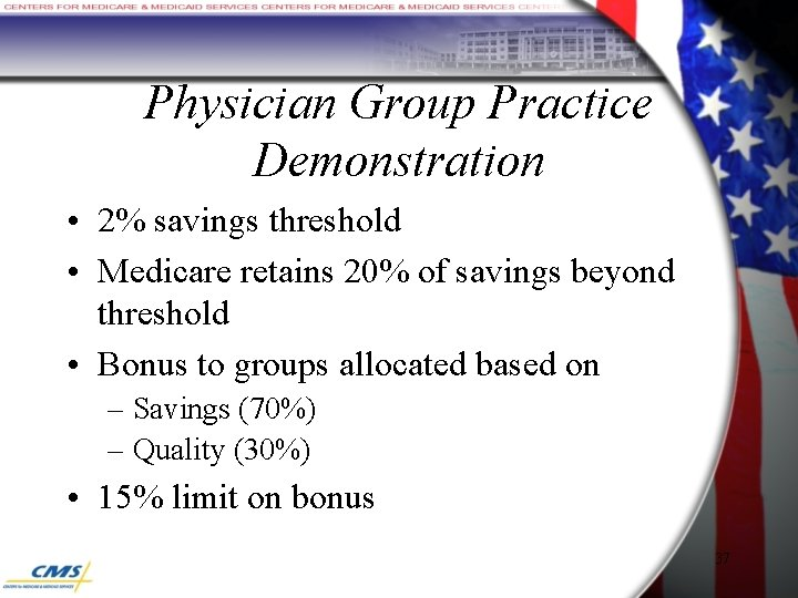 Physician Group Practice Demonstration • 2% savings threshold • Medicare retains 20% of savings