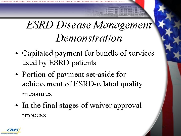 ESRD Disease Management Demonstration • Capitated payment for bundle of services used by ESRD